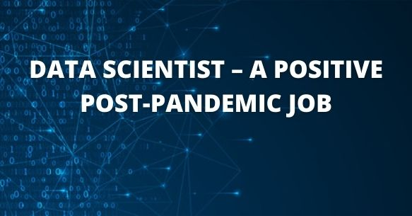 DATA SCIENTIST – A POSITIVE POST-PANDEMIC JOB